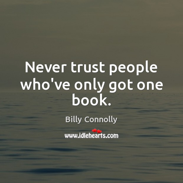 Never trust people who've only got one book. Image