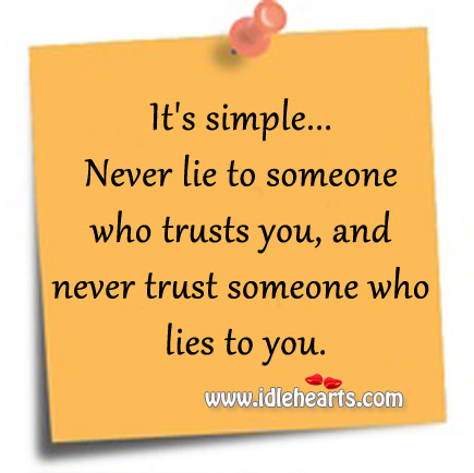 Never Trust Someone Who Lies To You.