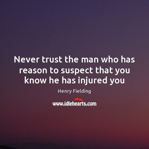 Never trust the man who has reason to suspect that you know he has injured you Never Trust Quotes Image
