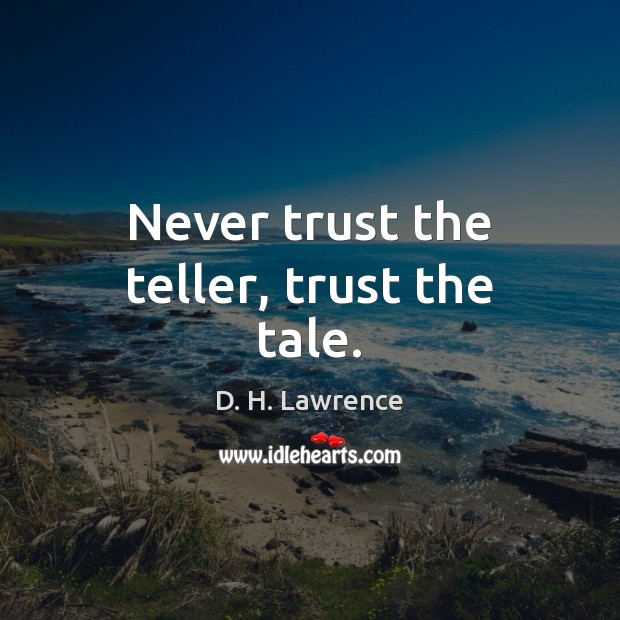 Never trust the teller, trust the tale. Never Trust Quotes Image