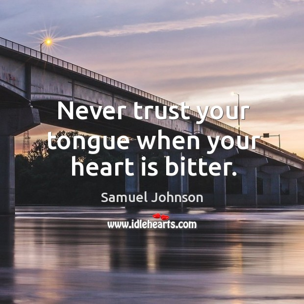 Image, Never trust your tongue when your heart is bitter.
