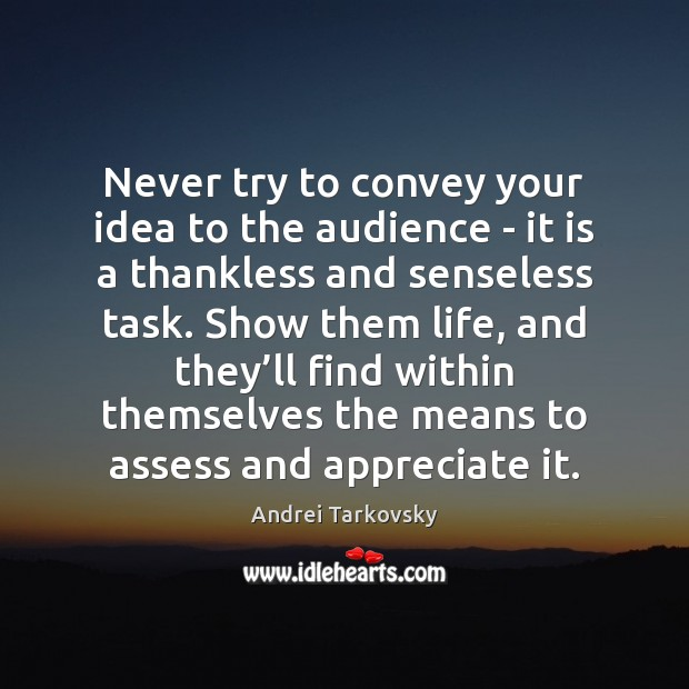 Image, Never try to convey your idea to the audience – it is