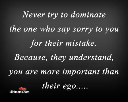 Never try to dominate people who say sorry for their mistake Image