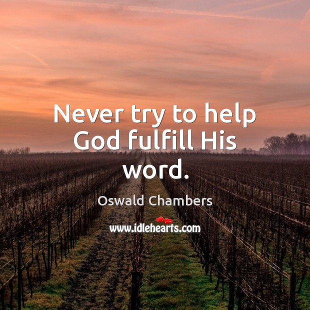 Image, Never try to help God fulfill His word.