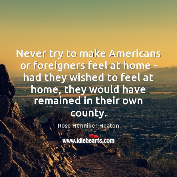 Never try to make Americans or foreigners feel at home – had Image