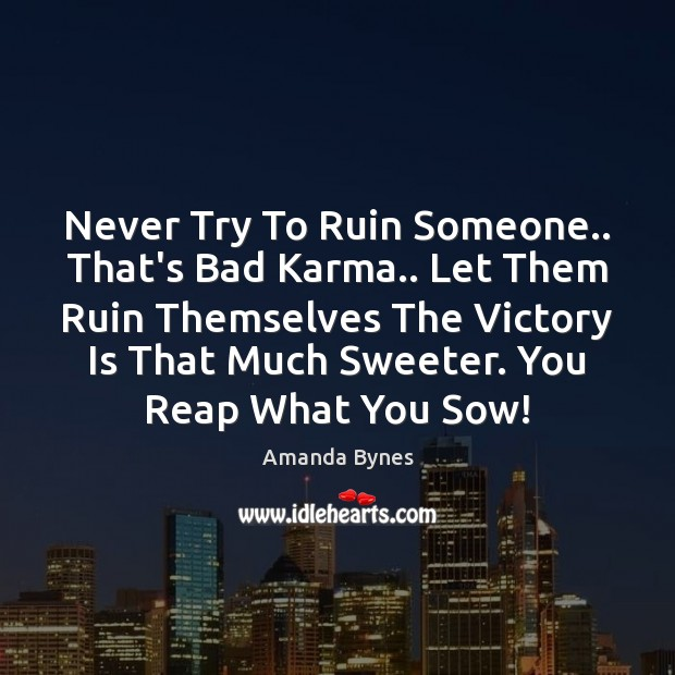 Never Try To Ruin Someone.. That's Bad Karma.. Let Them Ruin Themselves Victory Quotes Image