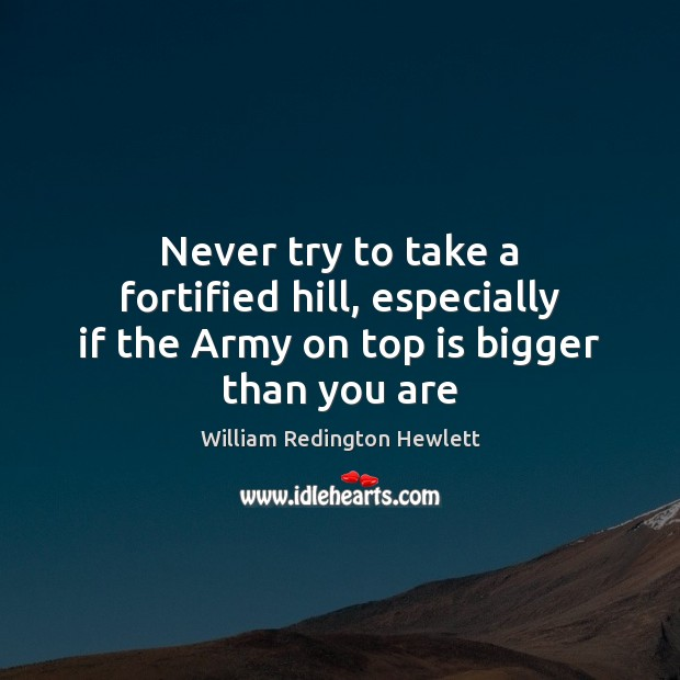 Never try to take a fortified hill, especially if the Army on top is bigger than you are Image