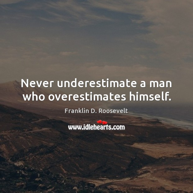 Never underestimate a man who overestimates himself. Image