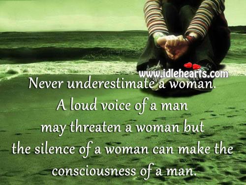 The Silence Of A Woman Can Make The Consciousness Of A Man.