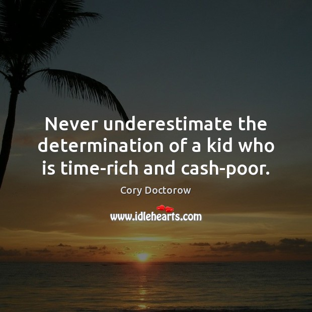 Never underestimate the determination of a kid who is time-rich and cash-poor. Image
