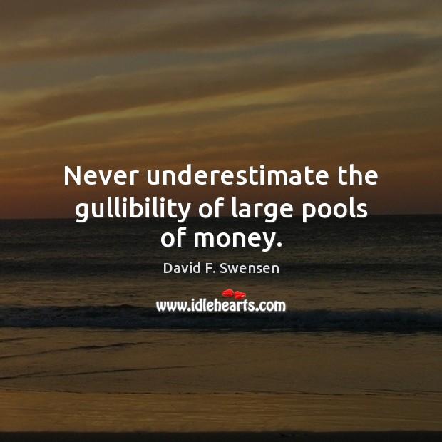 Never underestimate the gullibility of large pools of money. Image
