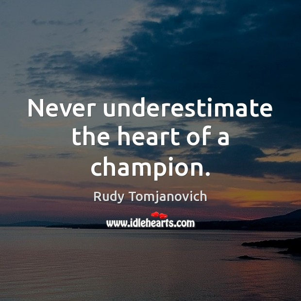 Never underestimate the heart of a champion. Underestimate Quotes Image
