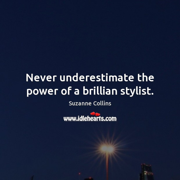 Image, Never underestimate the power of a brillian stylist.