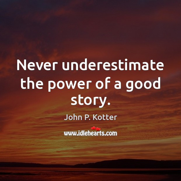Never underestimate the power of a good story. Image