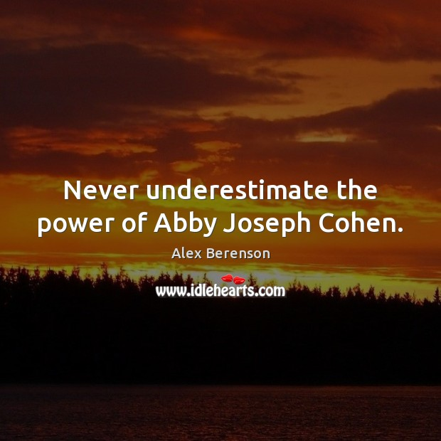 Image, Never underestimate the power of Abby Joseph Cohen.