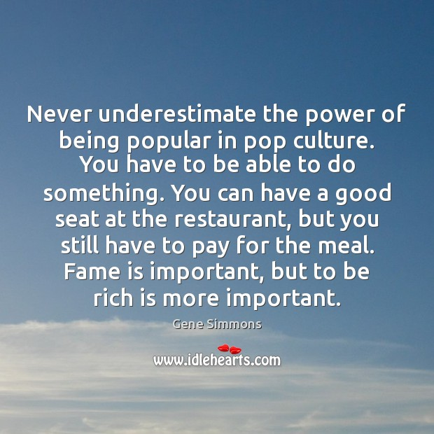 Never underestimate the power of being popular in pop culture. You have Image