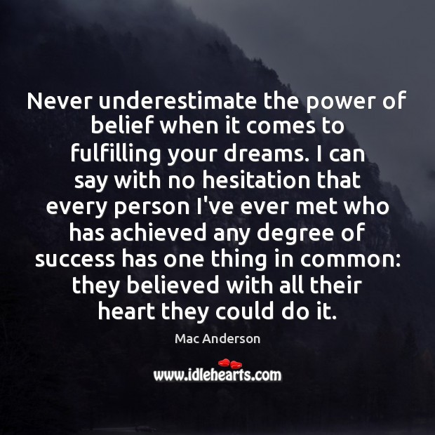 Never underestimate the power of belief when it comes to fulfilling your Image