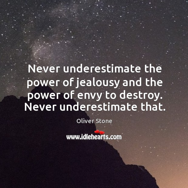 Image, Never underestimate the power of jealousy and the power of envy to destroy. Never underestimate that.