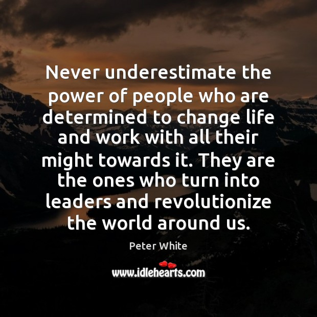 Never underestimate the power of people who are determined to change life Underestimate Quotes Image