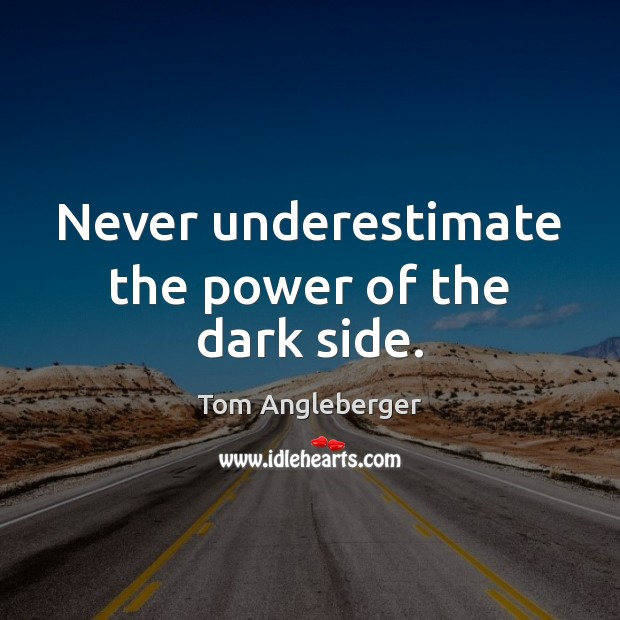 Never underestimate the power of the dark side. Underestimate Quotes Image