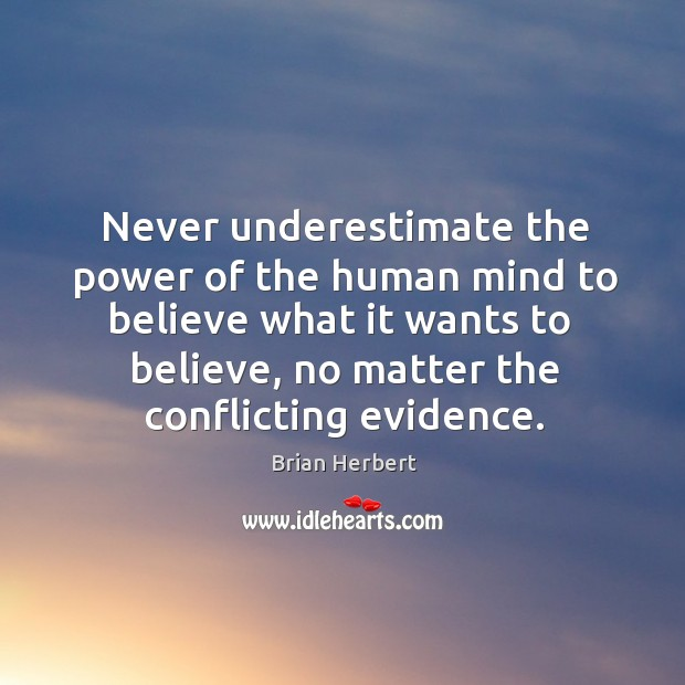 Never underestimate the power of the human mind to believe what it Brian Herbert Picture Quote