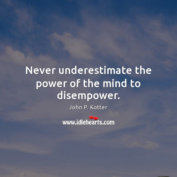 Never underestimate the power of the mind to disempower. Underestimate Quotes Image