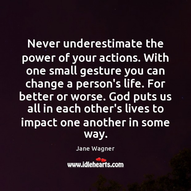 Never underestimate the power of your actions. With one small gesture you Image