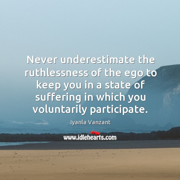 Image, Never underestimate the ruthlessness of the ego to keep you in a