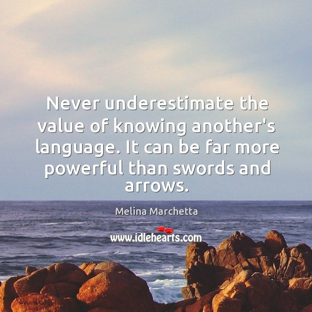 Never underestimate the value of knowing another's language. It can be far Melina Marchetta Picture Quote