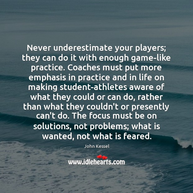 Image, Never underestimate your players; they can do it with enough game-like practice.