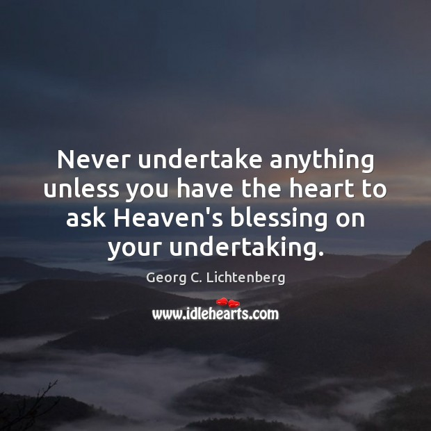 Never undertake anything unless you have the heart to ask Heaven's blessing Image