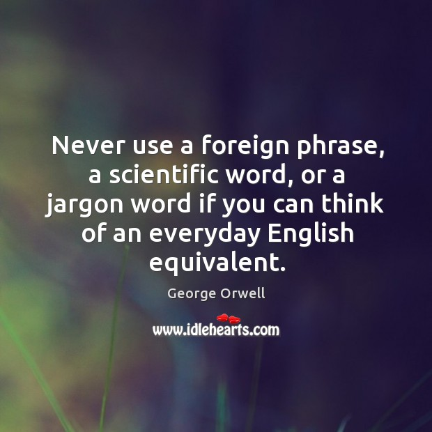 Never use a foreign phrase, a scientific word, or a jargon word Image
