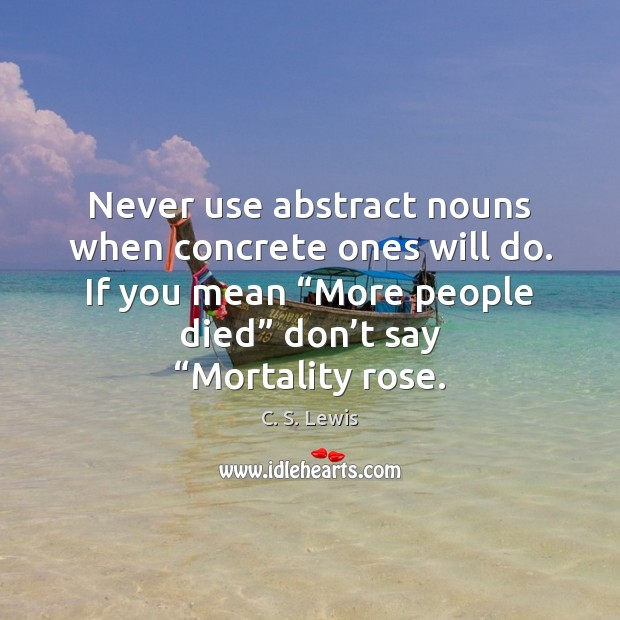 """Never use abstract nouns when concrete ones will do. If you mean """" C. S. Lewis Picture Quote"""