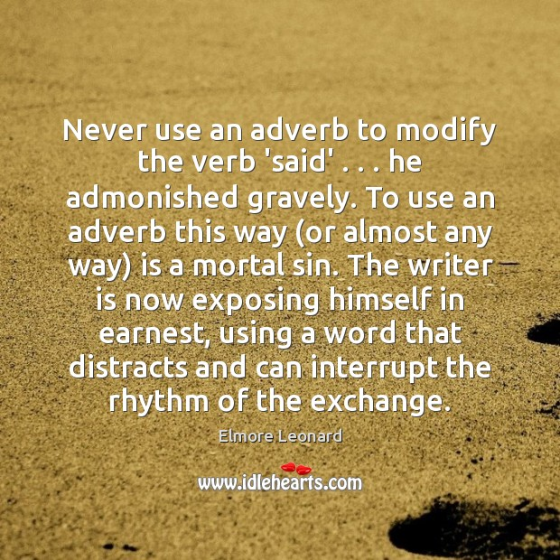 Never use an adverb to modify the verb 'said' . . . he admonished gravely. Image