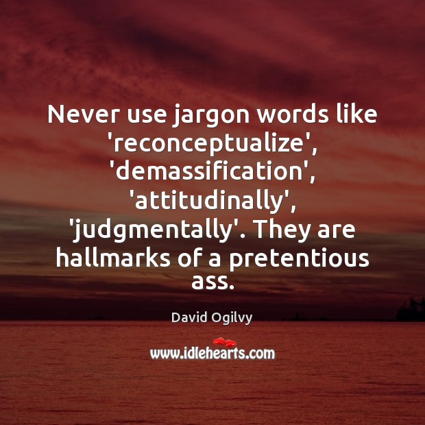 Image, Never use jargon words like 'reconceptualize', 'demassification', 'attitudinally', 'judgmentally'. They are hallmarks