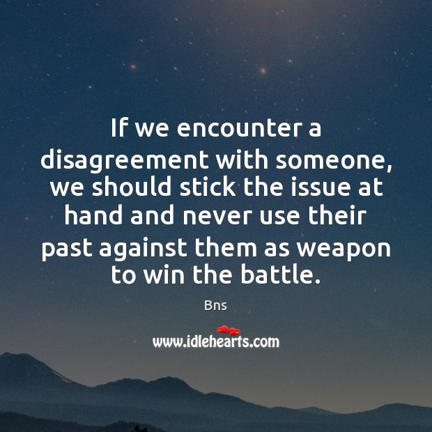 Never use past against as weapon to win the battle. Bns Picture Quote