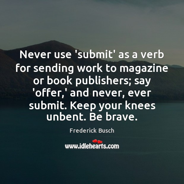 Never use 'submit' as a verb for sending work to magazine or Image