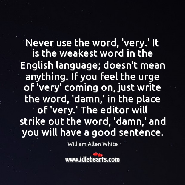 Never use the word, 'very.' It is the weakest word in Image
