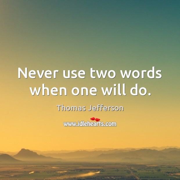 Never use two words when one will do. Thomas Jefferson Picture Quote