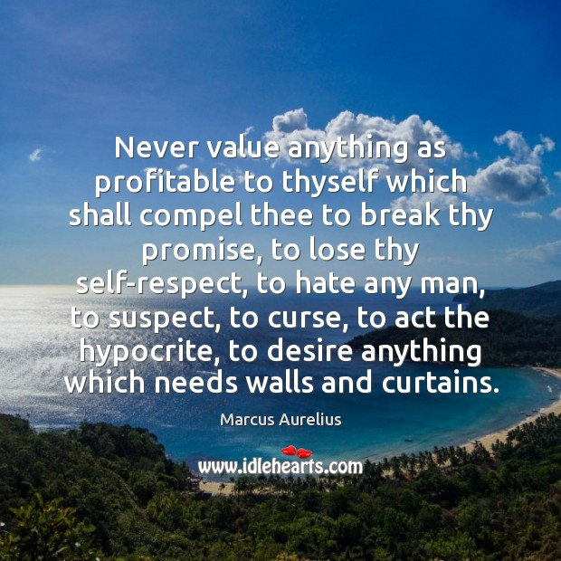 Never value anything as profitable to thyself which shall compel thee to Marcus Aurelius Picture Quote