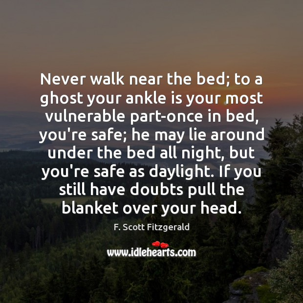 Image, Never walk near the bed; to a ghost your ankle is your