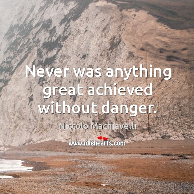 Image, Never was anything great achieved without danger.