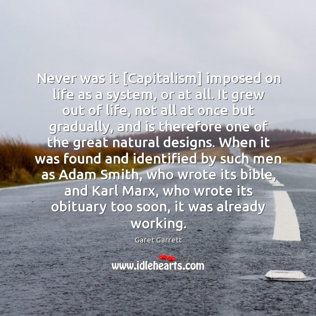 Never was it [Capitalism] imposed on life as a system, or at Image