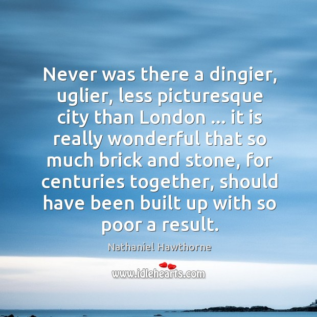 Never was there a dingier, uglier, less picturesque city than London … it Image