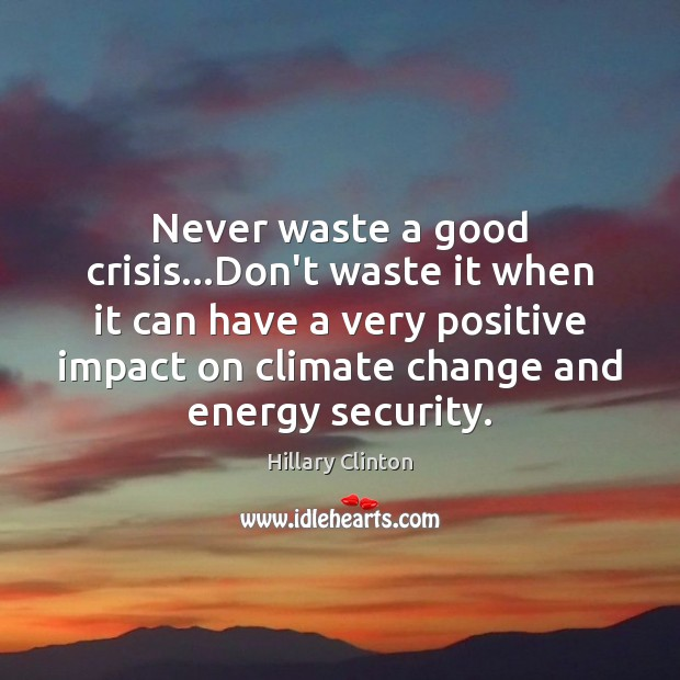 Image, Never waste a good crisis…Don't waste it when it can have