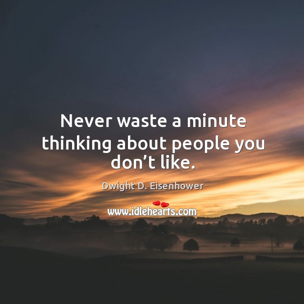 Never waste a minute thinking about people you don't like. Image