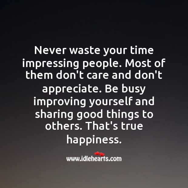 Never waste your time impressing people. People Quotes Image