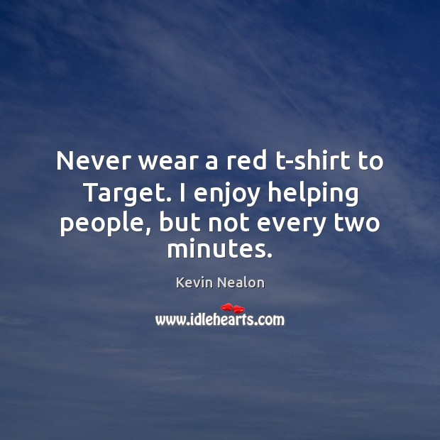Image, Never wear a red t-shirt to Target. I enjoy helping people, but not every two minutes.
