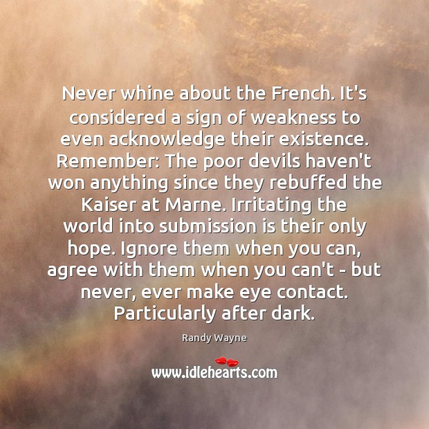 Never whine about the French. It's considered a sign of weakness to Submission Quotes Image