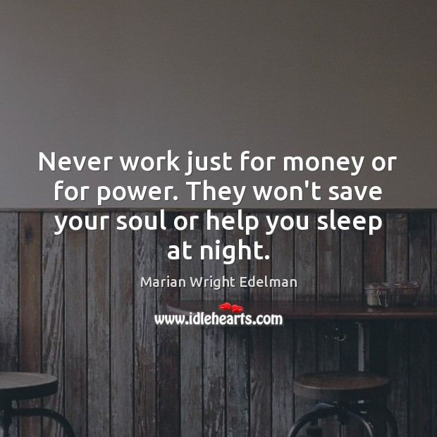 Never work just for money or for power. They won't save your Marian Wright Edelman Picture Quote